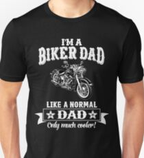 I'm a Biker Dad , Like Normal Dad , Only Cooler . T Shirts , Mugs , Phone Cases , Duvets and More Unisex T-Shirt