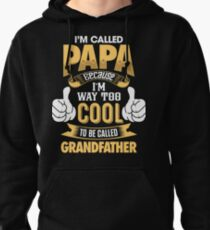 I'm Called PAPA Because I'm Way Too Cool To Be Called Grandfather . T-Shirts , Hoodies , Mugs & More Pullover Hoodie