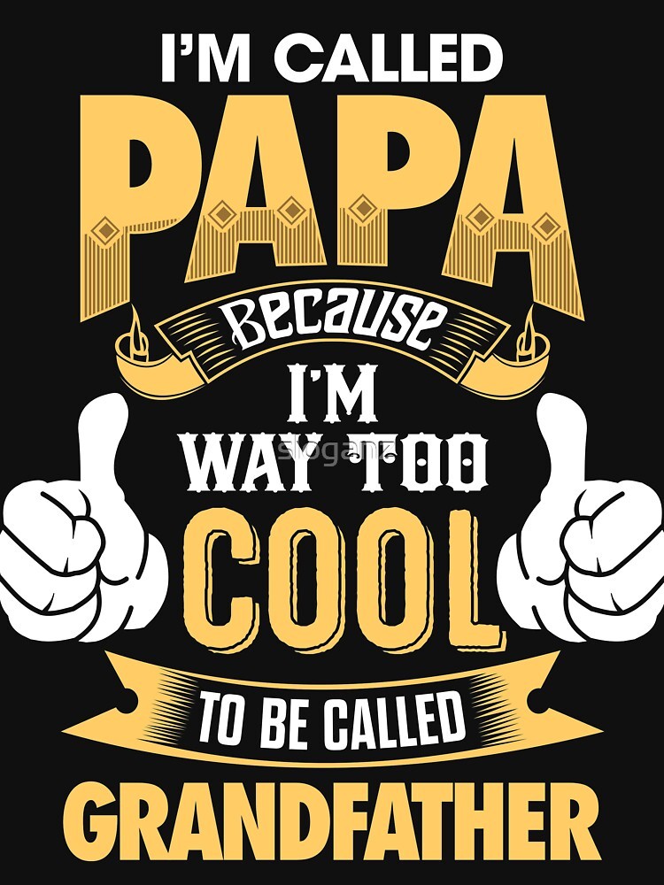 I'm Called PAPA Because I'm Way Too Cool To Be Called Grandfather . T-Shirts , Hoodies , Mugs & More | Unisex T-Shirt