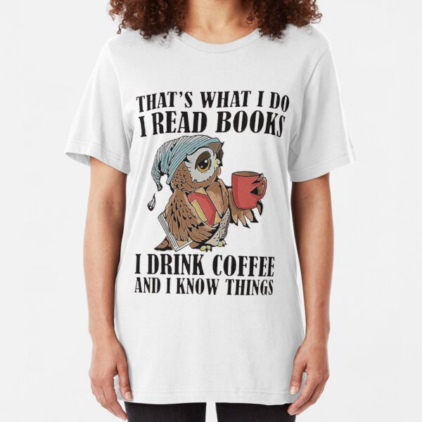 i Drink Coffee and i know things  Slim Fit T-Shirt