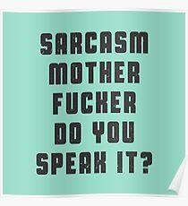 Sarcasm, motherfucker.. DO you speak it? Poster