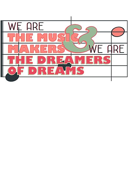 We are the Music Makers and We are the Dreamers of Dreams by vintageham