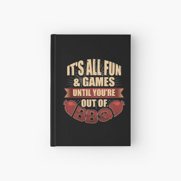 It's All Fun & Games Until You're Out Of BBQ Hardcover Journal