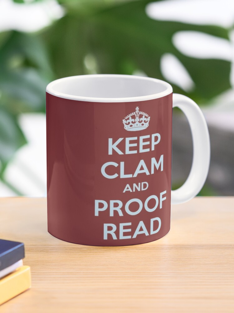English Teacher Writer Gifts Keep Clam And Proof Read Funny Gift Ideas For Teachers And Writers Mug By Merkraht Redbubble