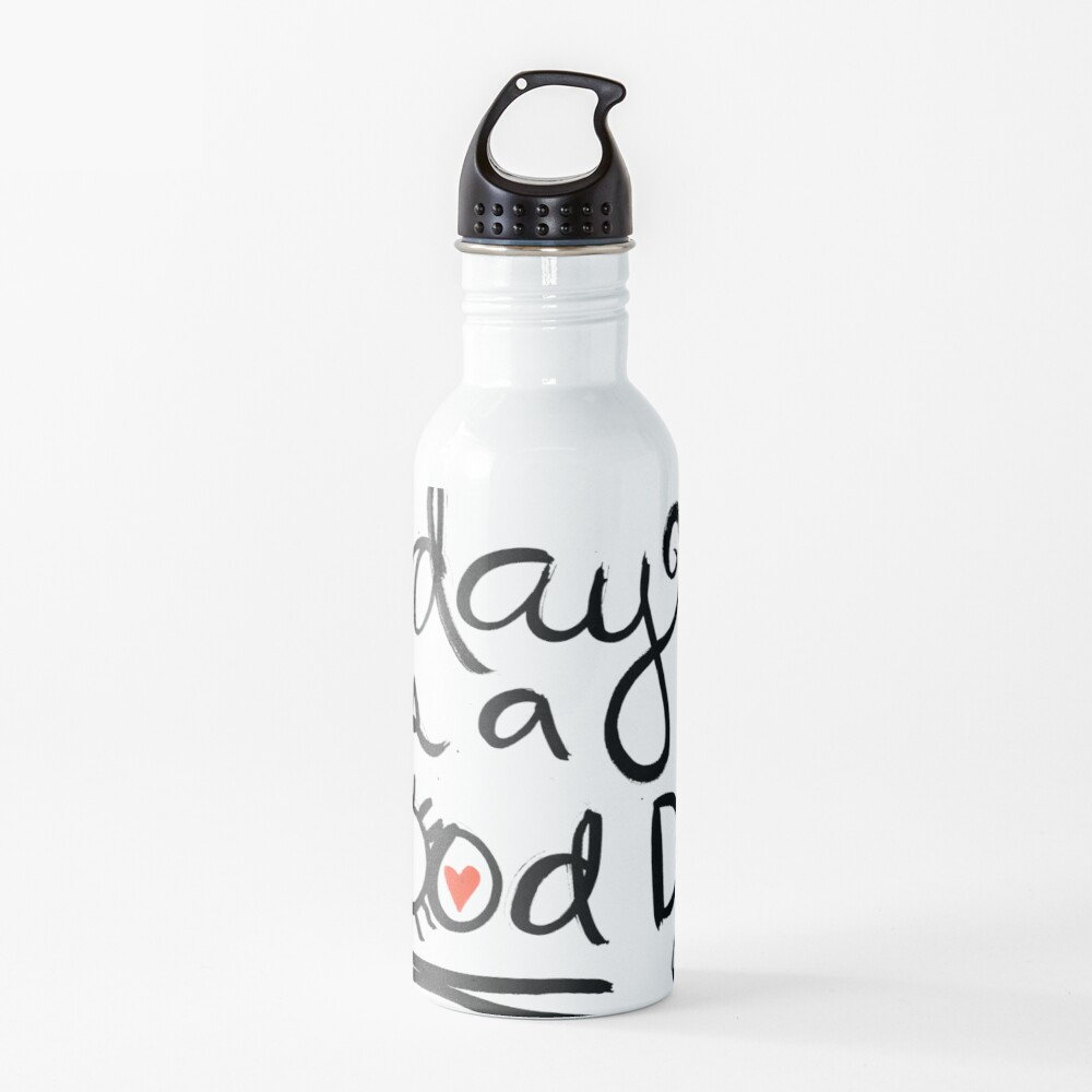 Today Is A Good Day Water Bottle