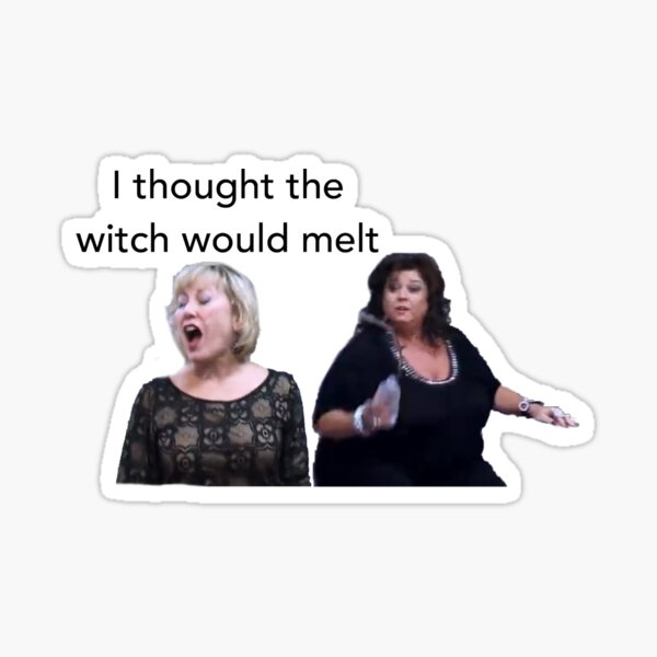 i thought the witch would melt dance moms Sticker