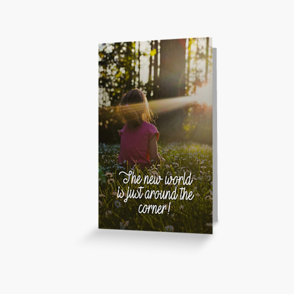 THE NEW WORLD IS JUST AROUND THE CORNER! Greeting Card