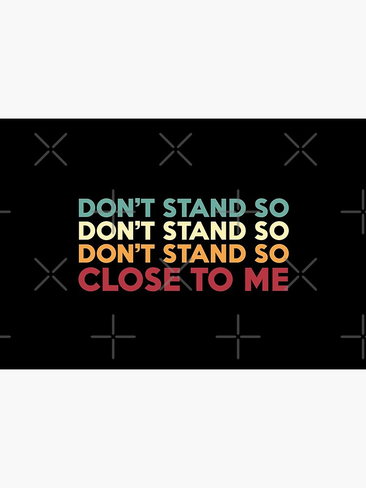 DON'T STAND SO CLOSE TO ME by Giftyshirt