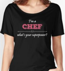 I'm A CHEF What's Your Superpower? Women's Relaxed Fit T-Shirt