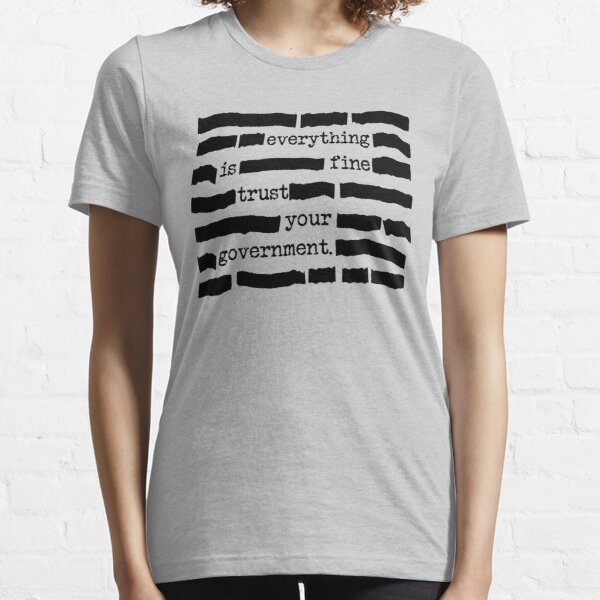 Everything Is Fine, Trust Your Government - Funny Classified Redacted Document Gift for Conspiracy Theory Lovers Essential T-Shirt
