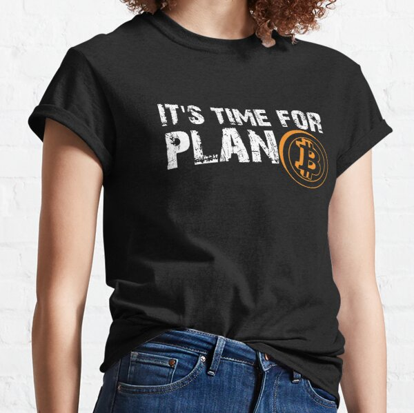 It's Time For Plan Bitcon Cryptocurrency Bitcoin Shirt Classic T-Shirt