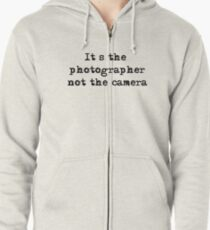 It's the photographer ... Tee ... black text Zipped Hoodie