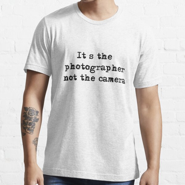 It's the photographer ... Tee ... black text Essential T-Shirt