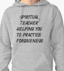 Spiritual Teacher Helping You to Practice Forgiveness Pullover Hoodie