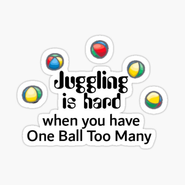 Juggling is Hard when You have One Ball Too Many Sticker