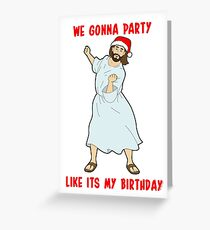GO JESUS! ITS YOUR BIRTHDAY! Greeting Card