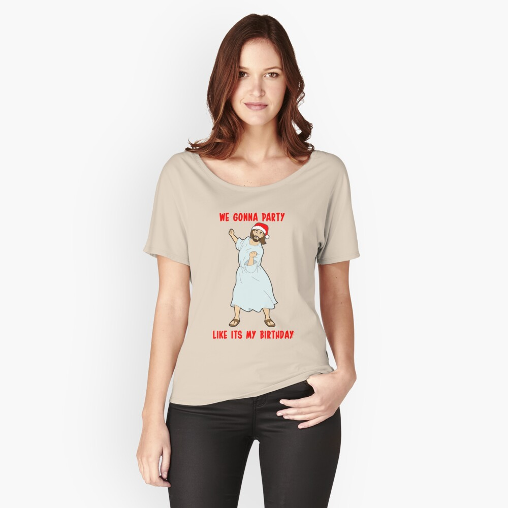GO JESUS! ITS YOUR BIRTHDAY! Women's Relaxed Fit T-Shirt Front