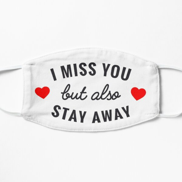 I MISS YOU BUT ALSO STAY AWAY Mask