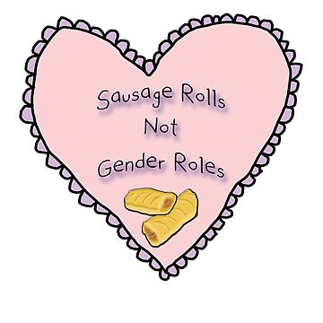 Sausage Rolls Not Gender Roles by ffionrosethomas
