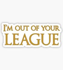 I'm out of your League Sticker