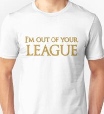 I'm out of your League Unisex T-Shirt