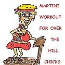 MARTINI WORKOUT FOR OVER THE HILL CHICKS by jeanne66