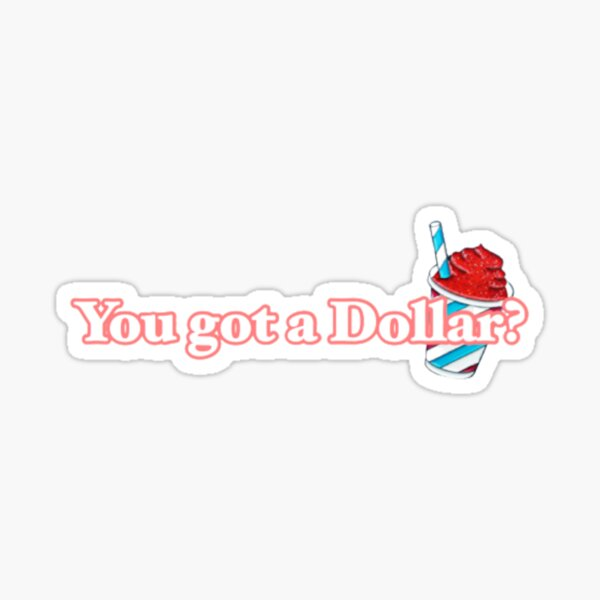 You got a dollar Rosa merch  Sticker