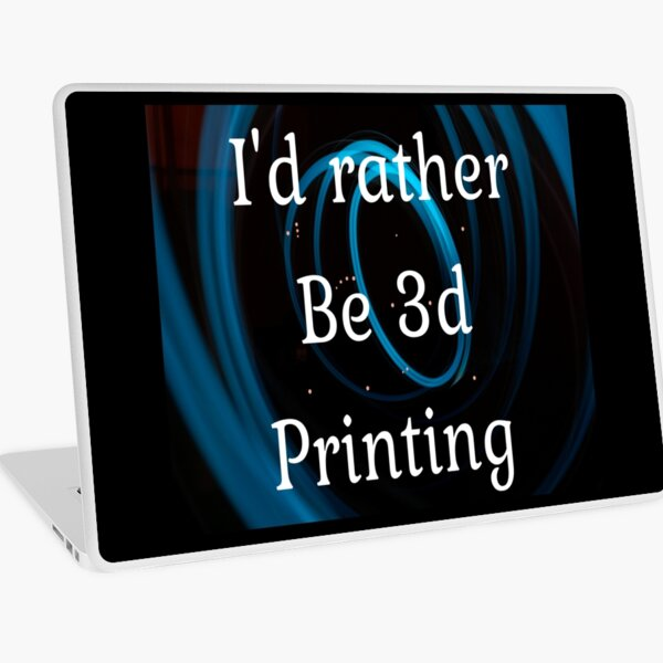 I'd rather be 3d printing Laptop Skin