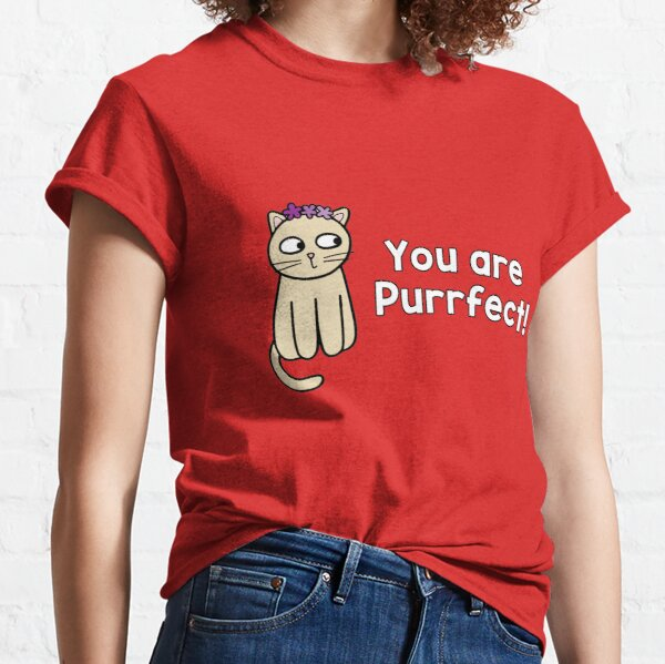 You're Purrfect - pleased cat Classic T-Shirt