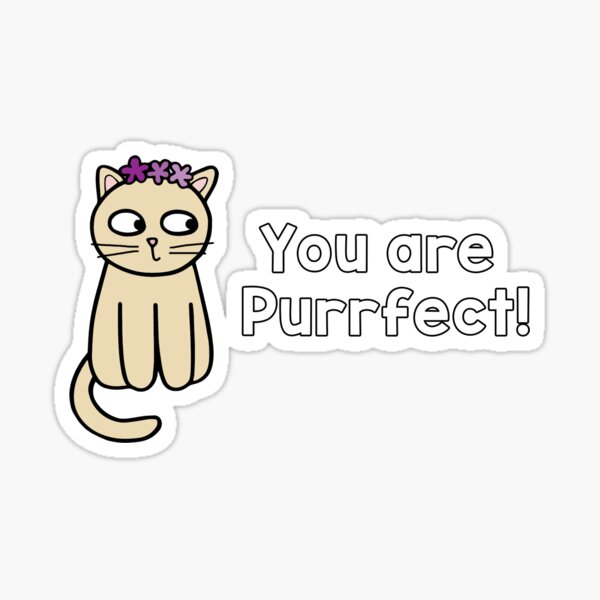 You're Purrfect - pleased cat Sticker