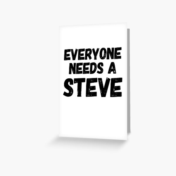 Everyone needs a Steve Greeting Card
