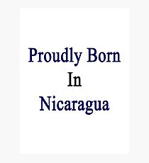 Proudly Born In Nicaragua Photographic Print