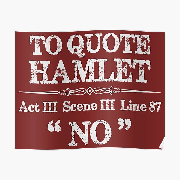 """Stage Manager Gifts - Shakespeare Hamlet Quote """"No"""" - Funny Gift Ideas for Theatre Stage Managers & Theater Assistant Poster"""