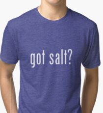 got salt dark Tri-blend T-Shirt