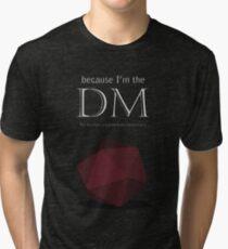 Because I'm the DM Tri-blend T-Shirt