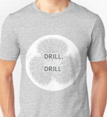 Drill, Baby, Drill Unisex T-Shirt