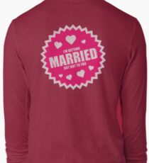 getting married Long Sleeve T-Shirt