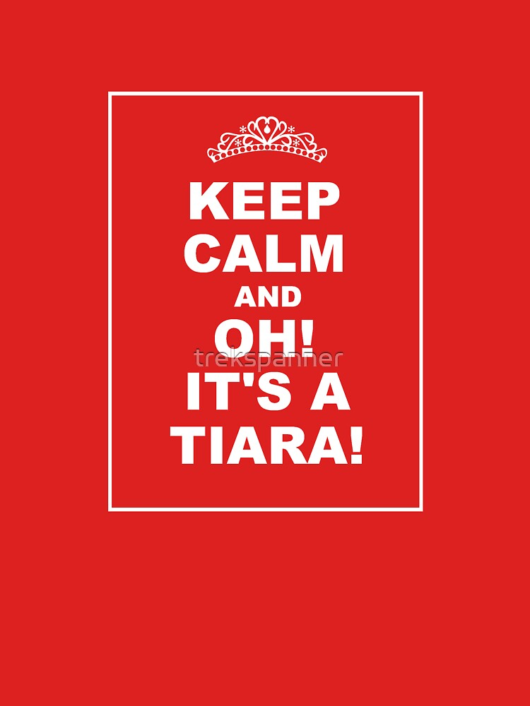 TShirtGifter presents: KEEP CALM AND... OH! IT'S A TIARA! | Women's T-Shirt