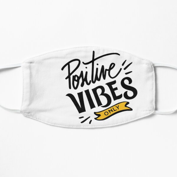 Positive Vibes Only Flat Mask
