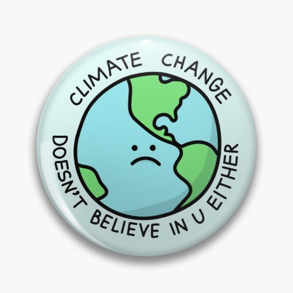 Climate Change Doesn't Believe In U Either Pin