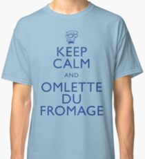"""KEEP CALM AND OMLETTE DU FROMAGE"" Classic T-Shirt"