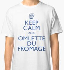 """""""KEEP CALM AND OMLETTE DU FROMAGE"""" Classic T-Shirt"""