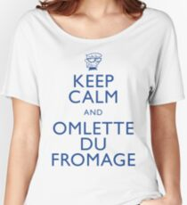 """KEEP CALM AND OMLETTE DU FROMAGE"" Women's Relaxed Fit T-Shirt"