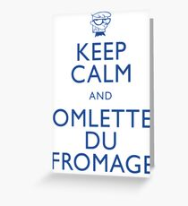 """""""KEEP CALM AND OMLETTE DU FROMAGE"""" Greeting Card"""