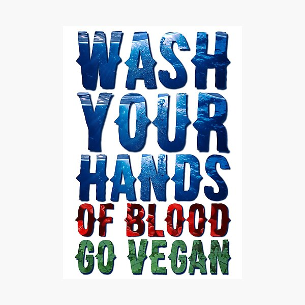 Wash Your Hands Of Blood Go Vegan Photographic Print
