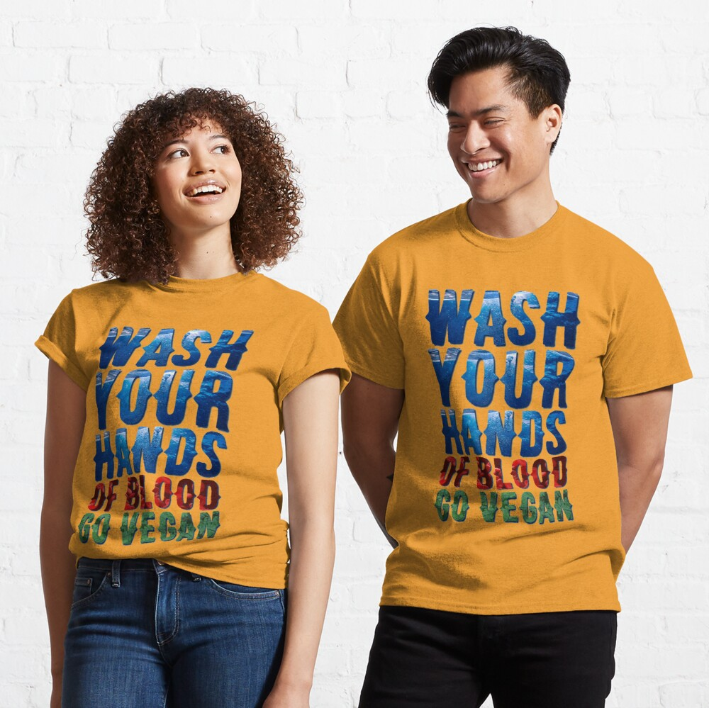 Wash Your Hands Of Blood Go Vegan Classic T-Shirt