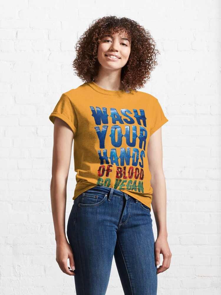 Alternate view of Wash Your Hands Of Blood Go Vegan Classic T-Shirt