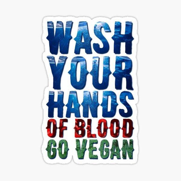 Wash Your Hands Of Blood Go Vegan Sticker