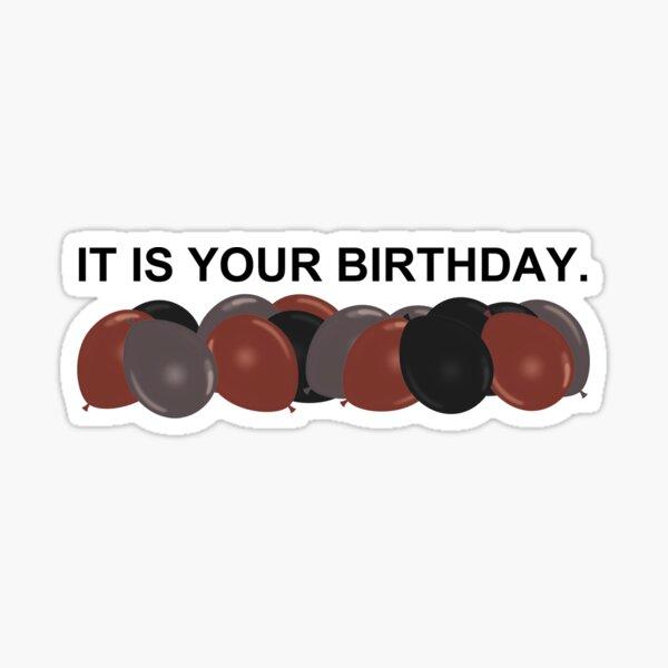 It Is Your Birthday Sticker