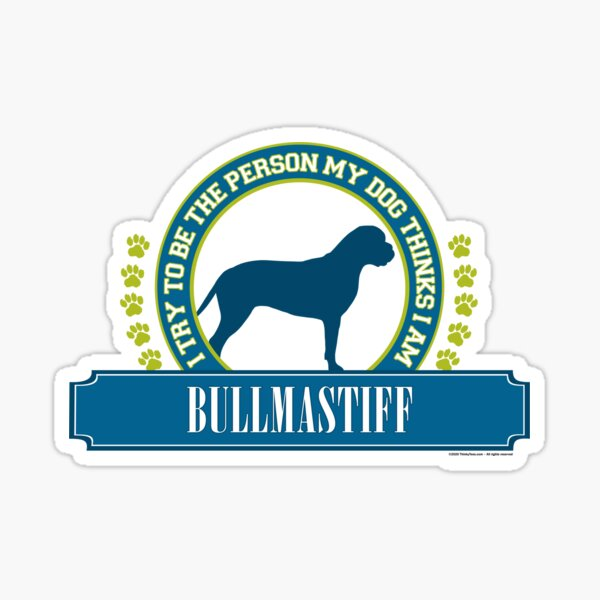 Try To Be The Person My Dog Thinks I Am - Bullmastiff Sticker